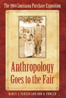 Anthropology Goes to the Fair : The 1904 Louisiana Purchase Exposition, Paperback / softback Book