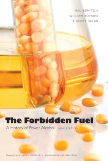 The Forbidden Fuel : A History of Power Alcohol, New Edition, Paperback / softback Book