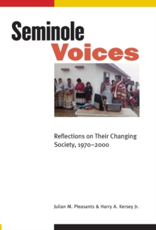 Seminole Voices : Reflections on Their Changing Society, 1970-2000, Hardback Book