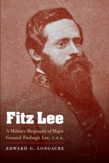 Fitz Lee : A Military Biography of Major General Fitzhugh Lee, C.S.A., Paperback / softback Book