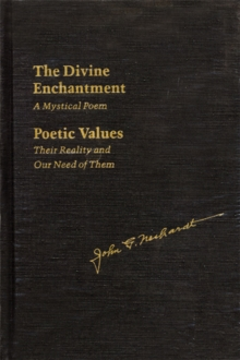 The Divine Enchantment : A Mystical Poem and Poetic Values: Their Reality and Our Need of Them, Hardback Book