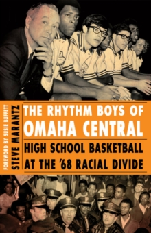 The Rhythm Boys of Omaha Central : High School Basketball at the '68 Racial Divide, Paperback / softback Book