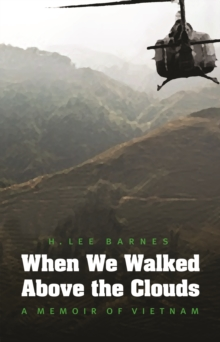 When We Walked Above the Clouds : A Memoir of Vietnam, Hardback Book