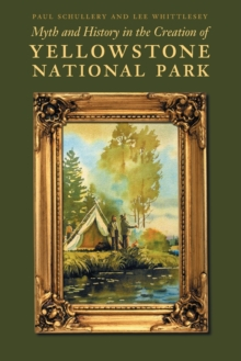 Myth and History in the Creation of Yellowstone National Park, Paperback / softback Book