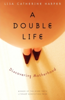 A Double Life : Discovering Motherhood, Paperback / softback Book