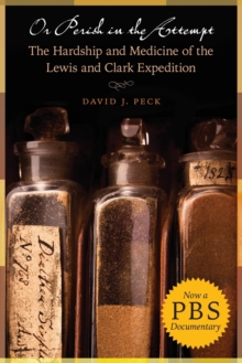 Or Perish in the Attempt : The Hardship and Medicine of the Lewis and Clark Expedition, Paperback / softback Book