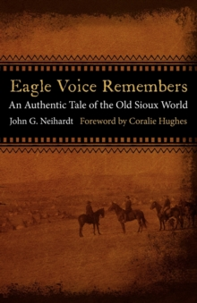 Eagle Voice Remembers : An Authentic Tale of the Old Sioux World, Paperback / softback Book