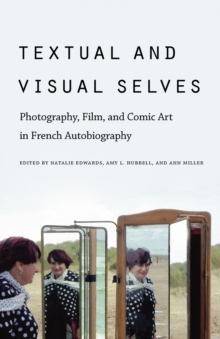Textual and Visual Selves : Photography, Film, and Comic Art in French Autobiography, Paperback / softback Book