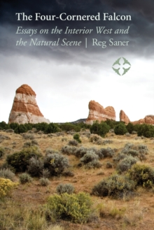 The Four-Cornered Falcon : Essays on the Interior West and the Natural Scene, Paperback / softback Book