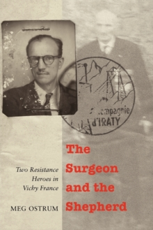 The Surgeon and the Shepherd : Two Resistance Heroes in Vichy France, Paperback / softback Book