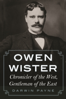 Owen Wister : Chronicler of the West, Gentleman of the East, Paperback / softback Book