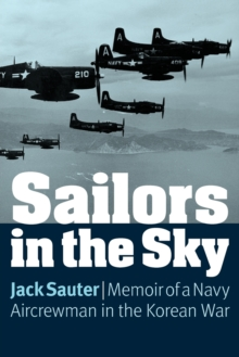Sailors in the Sky : Memoir of a Navy Aircrewman in the Korean War, Paperback / softback Book