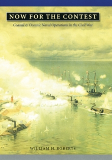 Now for the Contest : Coastal and Oceanic Naval Operations in the Civil War, Hardback Book