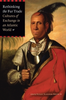 Rethinking the Fur Trade : Cultures of Exchange in an Atlantic World, Paperback / softback Book