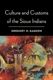 Culture and Customs of the Sioux Indians, Paperback / softback Book