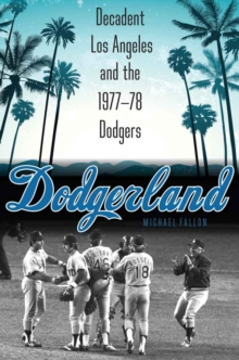 Dodgerland : Decadent Los Angeles and the 1977-78 Dodgers, Hardback Book