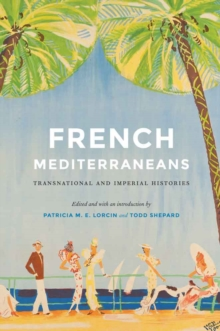 French Mediterraneans : Transnational and Imperial Histories, Hardback Book