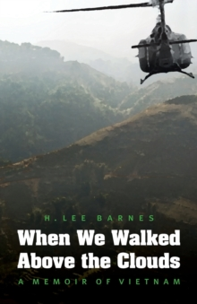 When We Walked Above the Clouds : A Memoir of Vietnam, Paperback / softback Book