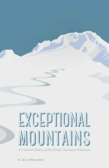 Exceptional Mountains : A Cultural History of the Pacific Northwest Volcanoes, Hardback Book