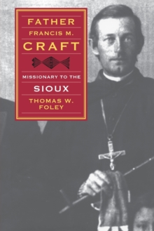 Father Francis M. Craft, Missionary to the Sioux, Paperback Book