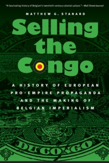 Selling the Congo : A History of European Pro-Empire Propaganda and the Making of Belgian Imperialism, Paperback / softback Book