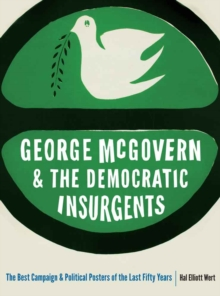 George McGovern and the Democratic Insurgents : The Best Campaign and Political Posters of the Last Fifty Years, Paperback / softback Book