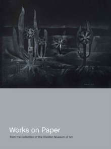 Works on Paper from the Collection of the Sheldon Museum of Art, Hardback Book