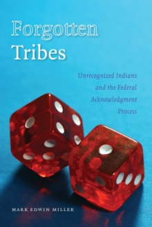 Forgotten Tribes : Unrecognized Indians and the Federal Acknowledgment Process, Paperback / softback Book