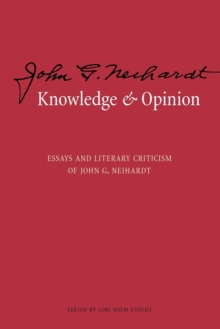 Knowledge and Opinion : Essays and Literary Criticism of John G. Neihardt, Paperback / softback Book