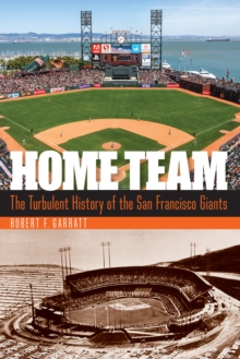 Home Team : The Turbulent History of the San Francisco Giants, Hardback Book