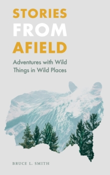 Stories from Afield : Adventures with Wild Things in Wild Places, Paperback / softback Book