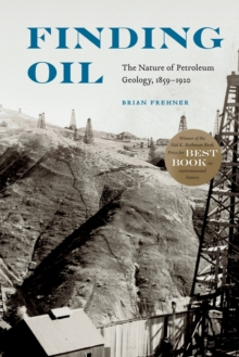 Finding Oil : The Nature of Petroleum Geology, 1859-1920, Paperback / softback Book