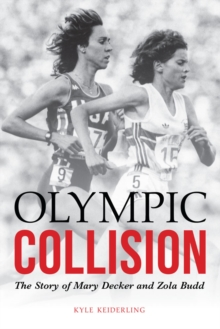 Olympic Collision : The Story of Mary Decker and Zola Budd, Hardback Book