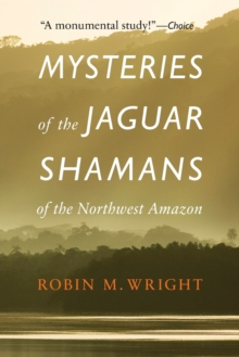 Mysteries of the Jaguar Shamans of the Northwest Amazon, Paperback / softback Book
