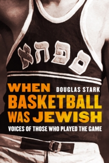 When Basketball Was Jewish : Voices of Those Who Played the Game, Hardback Book