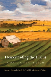 Homesteading the Plains : Toward a New History, Hardback Book