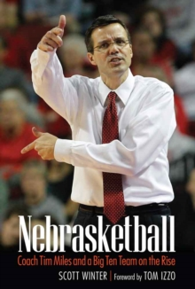 Nebrasketball : Coach Tim Miles and a Big Ten Team on the Rise, Hardback Book