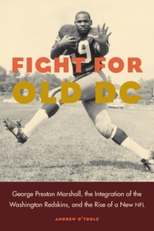 Fight for Old DC : George Preston Marshall, the Integration of the Washington Redskins, and the Rise of a New NFL, Hardback Book