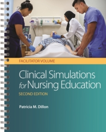 Clinical Simulations for Nursing Education: Facilitator Volume, 2e, Spiral bound Book