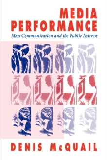 Media Performance : Mass Communication and the Public Interest, Paperback / softback Book