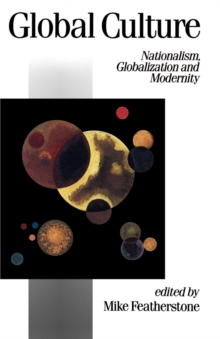 Global Culture : Nationalism, Globalization and Modernity, Paperback Book