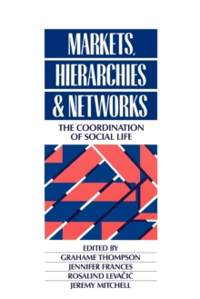 Markets, Hierarchies and Networks : The Coordination of Social Life, Paperback Book