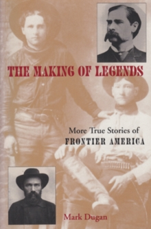 Making of Legends : More True Stories of Frontier America, Paperback / softback Book