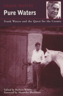 Pure Waters : Frank Waters and the Quest for the Cosmic, Hardback Book