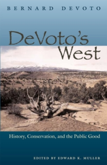 DeVoto's West : History, Conservation, and the Public Good, Paperback / softback Book