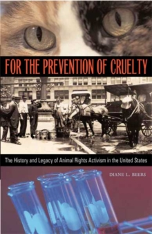 For the Prevention of Cruelty : The History and Legacy of Animal Rights Activism in the United States, Paperback / softback Book