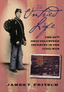The Untried Life : The Twenty-Ninth Ohio Volunteer Infantry in the Civil War, Paperback / softback Book
