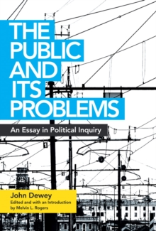 The Public and Its Problems : An Essay in Political Inquiry, Paperback Book