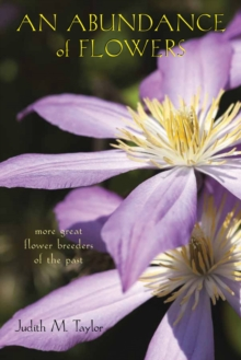 An Abundance of Flowers : More Great Flower Breeders of the Past, Paperback / softback Book