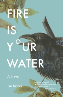 Fire Is Your Water : A Novel, Paperback / softback Book